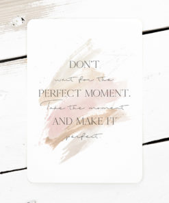 dont wait for the perfect moment postkarte